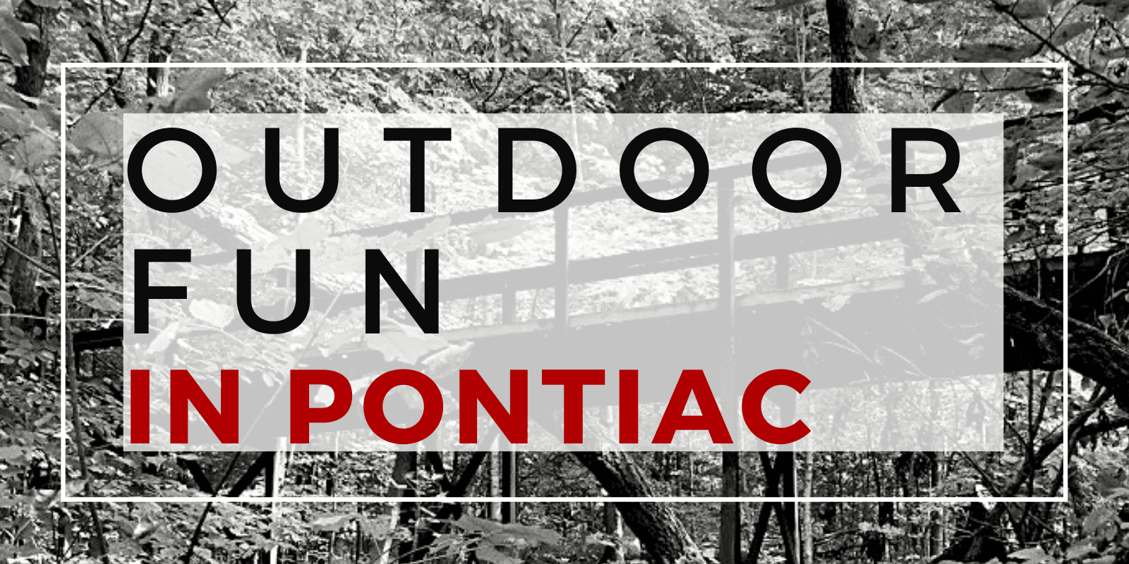 Image of bridge in forest with the words Outdoor Fun in Pontiac superimposed